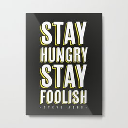 Stay Hungry, Stay Foolish - Steve Jobs Quote Metal Print