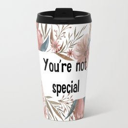 You'r not special Travel Mug
