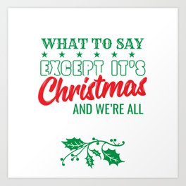 Thought Mood Christmas I Don't Know What To Say Except It's Christmas And We're All In Misery Art Print