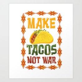 Make Tacos Not War Taco Mexican Food Nachos Recipe Food Lovers Gift Art Print