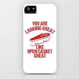 Mortician Hearse Director Funeral Vehicle Gift You Are Looking Great Like Open Casket Funny iPhone Case