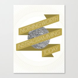 Nothing Worth Instagramming Today Canvas Print