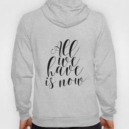 Typography Print All We Have Is Now Print Printable Wall Art Motivational Print Printable Quote Hoody
