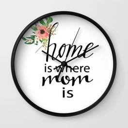 Home is where mom is Wall Clock