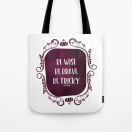 Be Wise. Be Brave. Be Tricky. Tote Bag