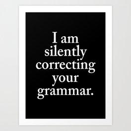 I am silently correcting your grammar (Black & White) Art Print