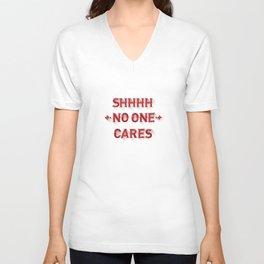 Shhhh No One Cares Unisex V-Neck