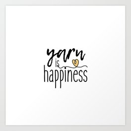Yarn is Happiness Art Print