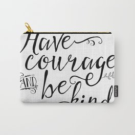 Have courage and be k Carry-All Pouch