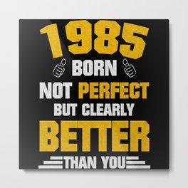 1985 Born Birthday Saying Metal Print