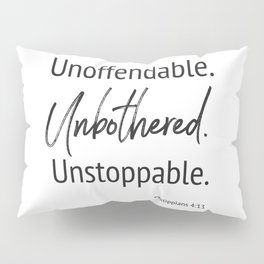 Unoffendable. Unbothered. Unstoppable - Phillipians 4:13 Pillow Sham