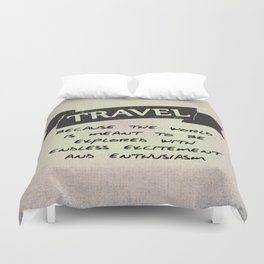 Travel because the world is meant to be explored Duvet Cover