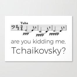 Tuba - Are you kidding me, Tchaikovsky? Canvas Print