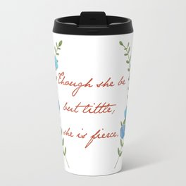 """Though she be but little"" Art Print Travel Mug"