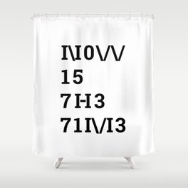 NOW IS THE TIME Shower Curtain