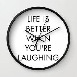 Life is Better When you're Laughing Wall Clock