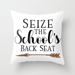 Seize The School's Back Seat Funny Quote Throw Pillow