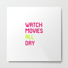 Watch Movies All Day Film School Quote Metal Print