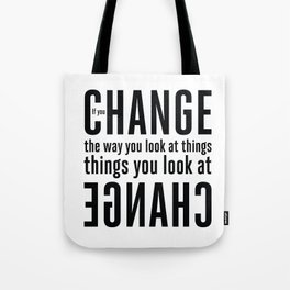"""""""If you change the way you look at things, the things you look at change."""" - Wayne Dyer Tote Bag"""