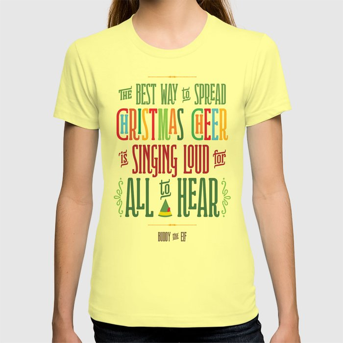 buddy the elf the best way to spread christmas cheer is singing loud for all to hear t shirt by noondaydesign society6