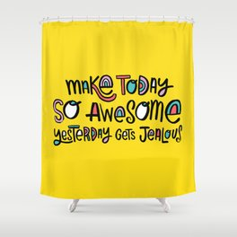 Make Today So Awesome Yesterday Gets Jealous Shower Curtain