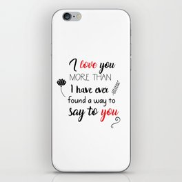I love you more than I have ever found a way to say to you iPhone Skin