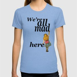 We Are All Mad Here - Alice In Wonderland T-shirt