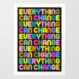 Everything Can Change Art Print