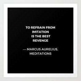 Stoic Wisdom Quotes - Marcus Aurelius Meditations - To refrain from imitation is the best revenge Art Print