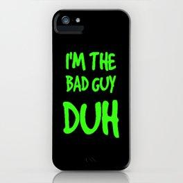 Billie I'm the bad guy duh phone case  iPhone Case