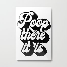 Poop There It Is Retro Font Metal Print