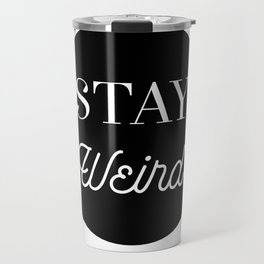 Minimalist Black and White Stay Weird Print Travel Mug