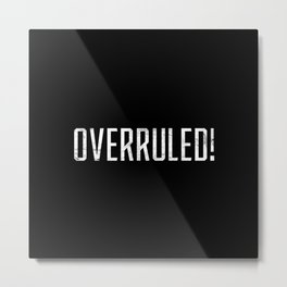 Overrruled! Metal Print
