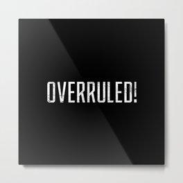 Overrruled! Metal Print
