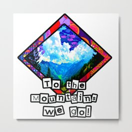To the Mountains we go Metal Print
