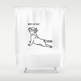 Yoga Dog - What's up Frenchie? Shower Curtain