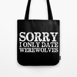 Sorry, I only date werewolves! (Inverted) Tote Bag