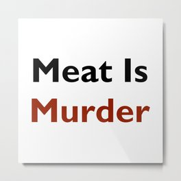 Meat Is Murder Metal Print