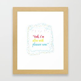 alive with pleasure Framed Art Print