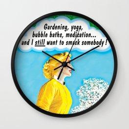 Gardening, Yoga, Medication and I Still Want to Smack Somebody Wall Clock