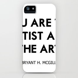 You are the artist and the art iPhone Case