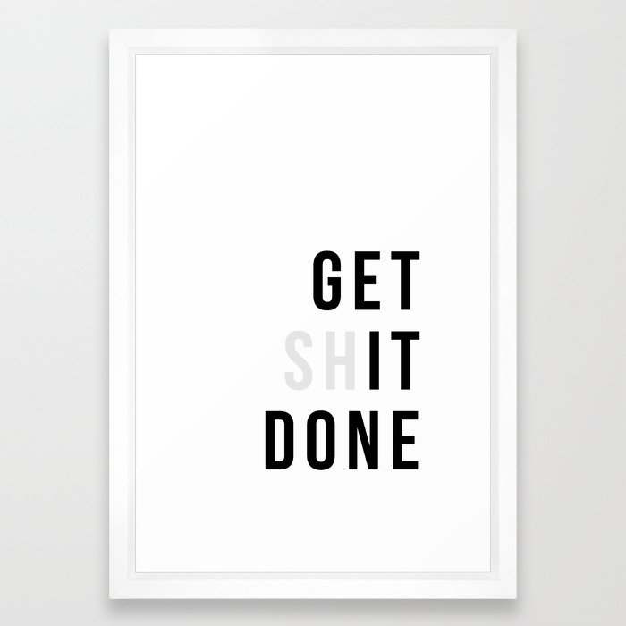 Get Sh(it) Done // Get Shit Done Framed Art Print by thenativestate ...