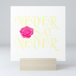 Looking For An Inspirational Shirt? Here's Is A Never T-shirt Saying Never Say Never T-shirt Rose Mini Art Print