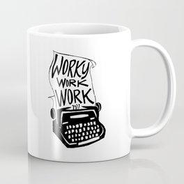 Worky Work Work Coffee Mug