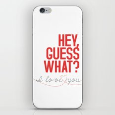 HEY, GUESS WHAT? I love you iPhone & iPod Skin