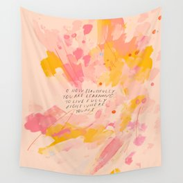"""""""O How Beautifully You Are Learning To Live Fully Right Where You Are."""" Wall Tapestry"""