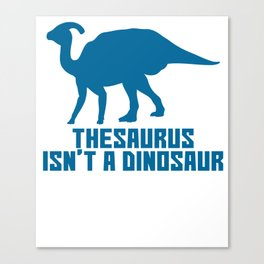 Funny Thesaurus Dinosaur Shirt Thesaurus Rex t-shirt Thesaurusss Canvas Print