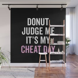 Donut Judge Me It's My Cheat Day Wall Mural