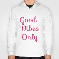 good vibes only Hoodies featuring Good Vibes Only by Lola