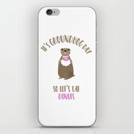 It's Groundhog Day So Let's Eat Donuts iPhone Skin